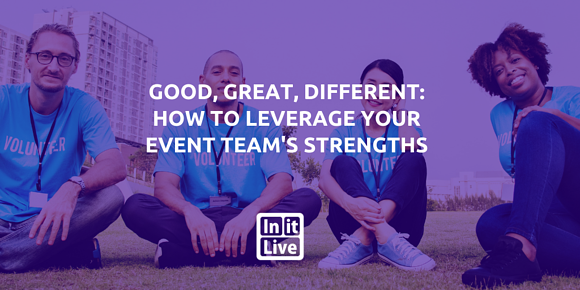 Good, Great, Different: How to Leverage Your Event Team's Strengths