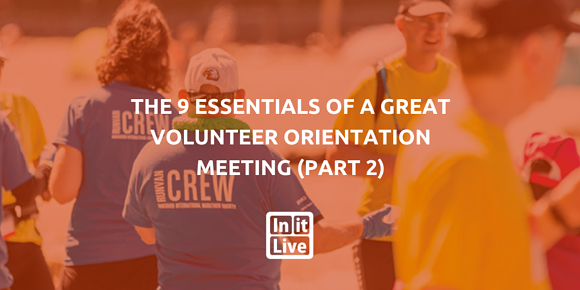 The 9 Essentials of a Great Volunteer Orientation Meeting (Part 2)