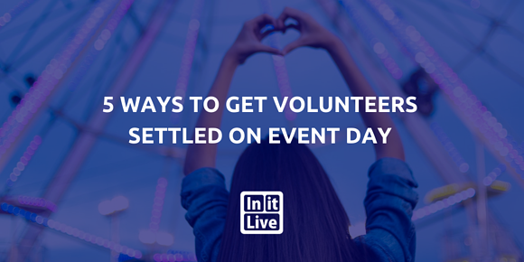 5 Ways to Get Volunteers Settled on Event Day