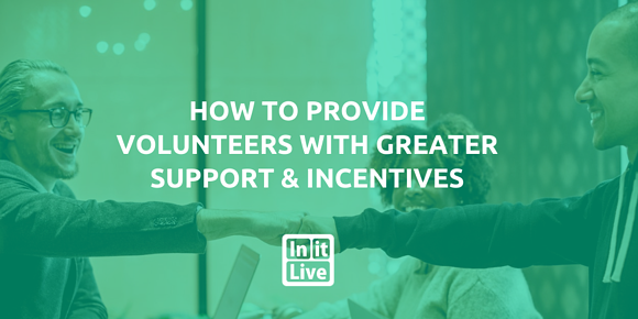 How to Provide Volunteers with Greater Support and Incentives