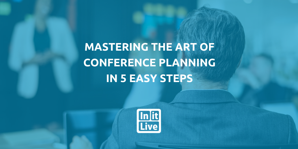 Mastering the Art of Conference Planning in 5 Easy Steps