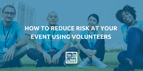 How to Reduce Risk at Your Event Using Volunteers