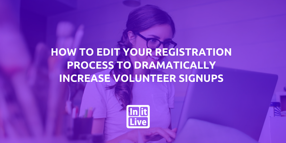 How to Edit Your Registration Process to Dramatically Increase Volunteer Signups