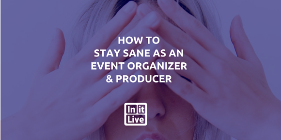 How to Stay Sane as an Event Organizer & Producer