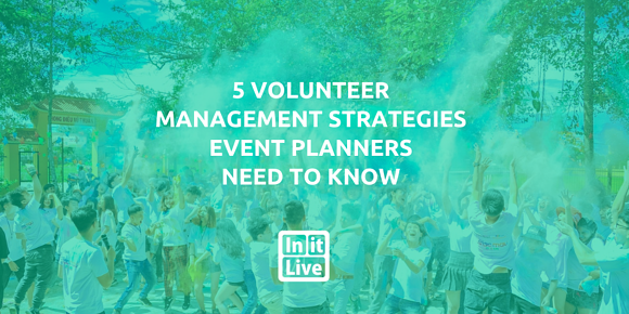 5 Volunteer Management Strategies Event Planners Need to Know