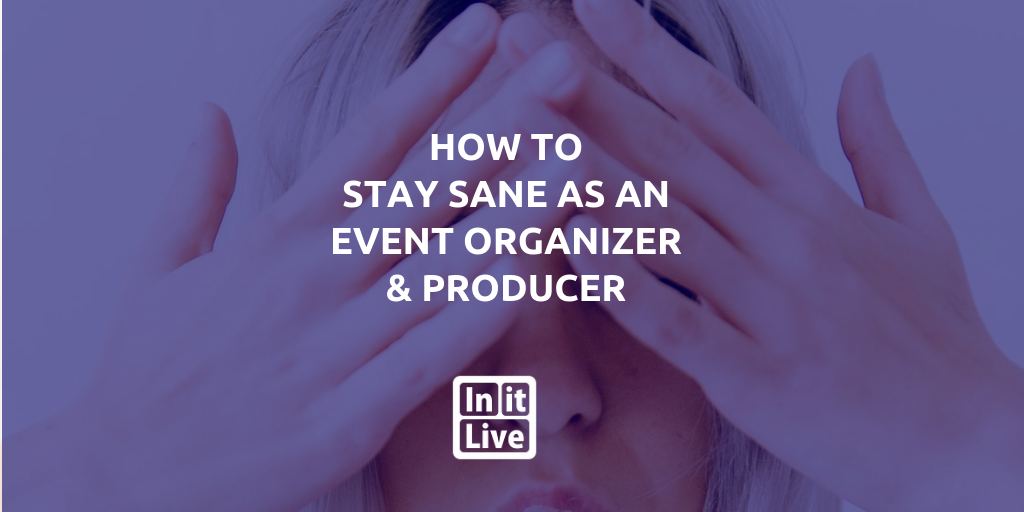 how-to-stay-sane-as-an-event-producer