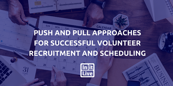 Push and Pull Approaches for Successful Volunteer Recruitment and Scheduling