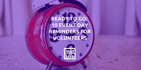 Ready To Go: 10 Event Day Reminders For Volunteers