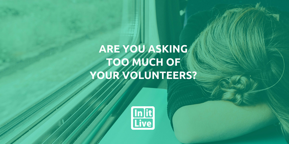 Are You Asking Too Much of Your Volunteers?