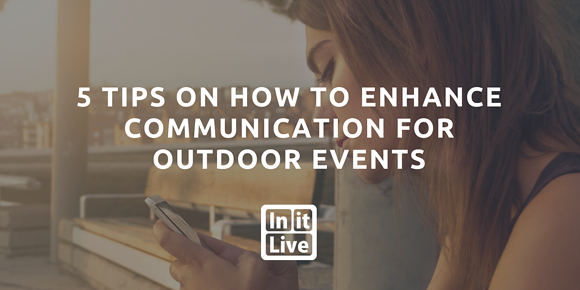 5 Tips on How to Enhance Communication for Outdoor Events