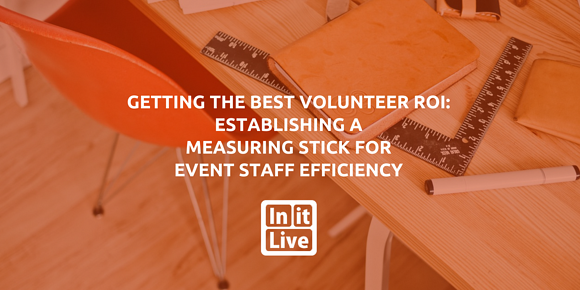 Getting the Best Volunteer ROI: Establishing a Measuring Stick for Event Staff Efficiency