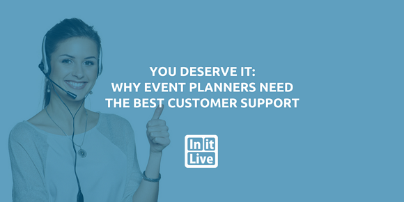 You Deserve It: Why Event Planners Need The Best Customer Support