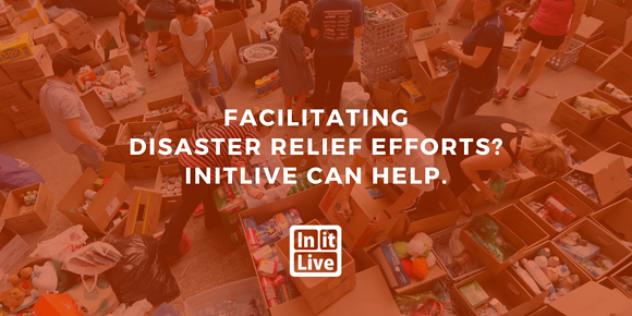 Facilitating Disaster Relief Efforts? InitLive Can Help