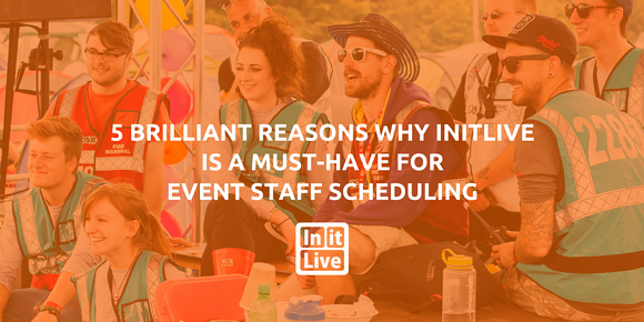 5 Brilliant Reasons Why InitLive is a Must-Have for Event Staff Scheduling