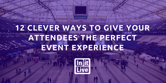 12 Clever Ways to Give Your Attendees the Perfect Event Experience