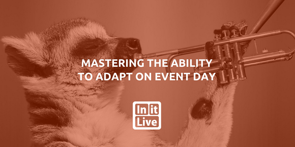 Mastering the Ability to Adapt on Event Day