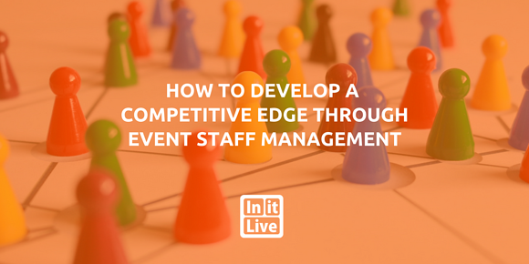 How to Develop a Competitive Edge Through Event Staff Management