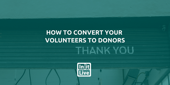 How to Convert Your Volunteers to Donors