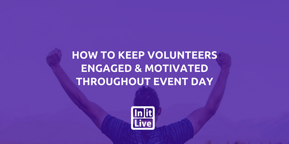How to Keep Volunteers Engaged and Motivated Throughout Event Day