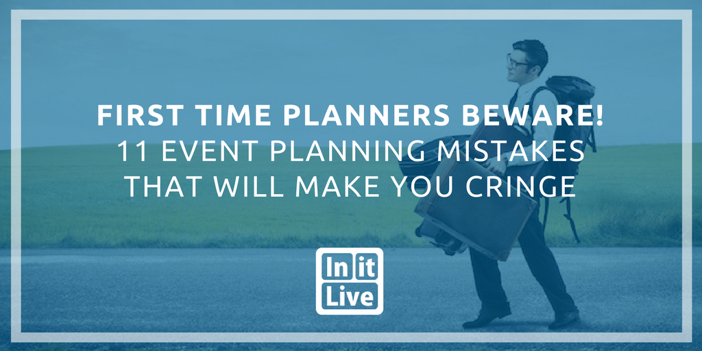 First Time Planners Beware! 11 Event Planning Mistakes That Will Make You Cringe