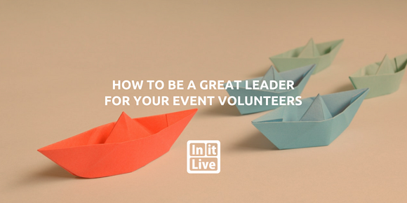 How to Be a Great Leader for Your Event Volunteers