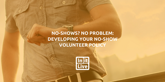 No-Shows? No Problem: Developing Your No-Show Volunteer Policy