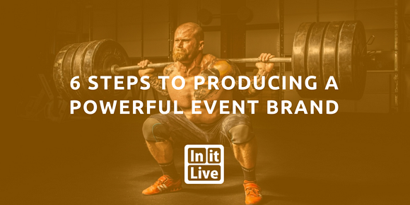 6 Steps to Producing a Powerful Event Brand