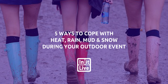 5 Ways to Cope with Heat, Rain, Mud & Snow During Your Outdoor Event