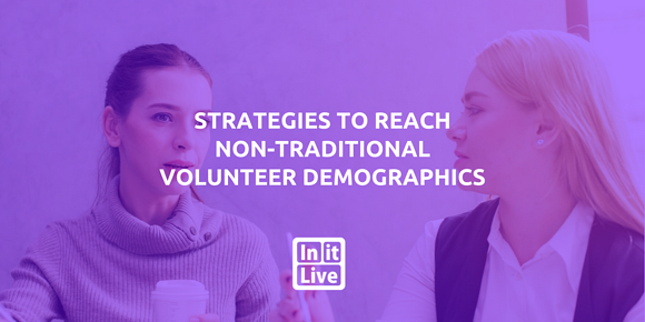 Strategies to Reach Non-Traditional Volunteer Demographics