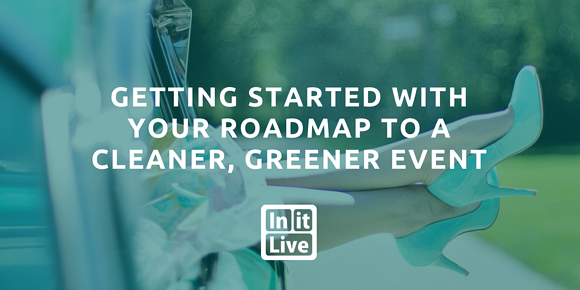 Getting Started with Your Roadmap to a Cleaner, Greener Event