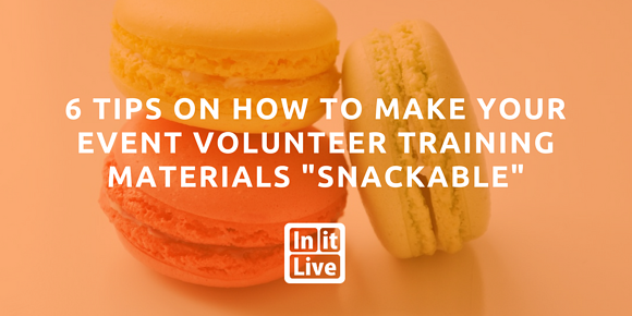 6 Tips on How to Make Your Event Volunteer Training Materials Snackable