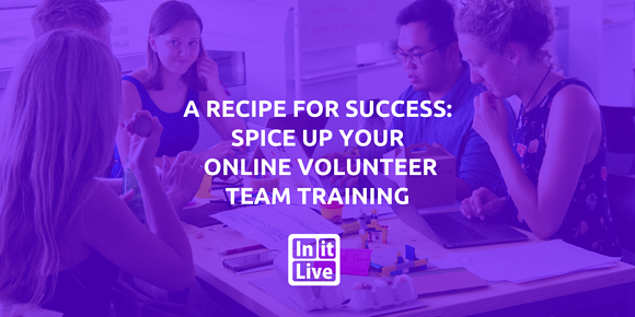 A Recipe for Success: Spice Up Your Online Volunteer Team Training