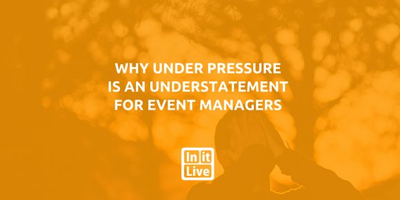 Why Under Pressure is an Understatement for Event Managers