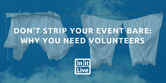 Don't Strip Your Event Bare: Why You Need Volunteers