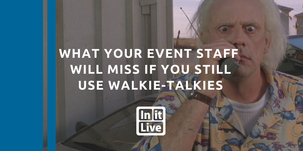What Your Event Staff Will Miss If You Still Use Walkie Talkies