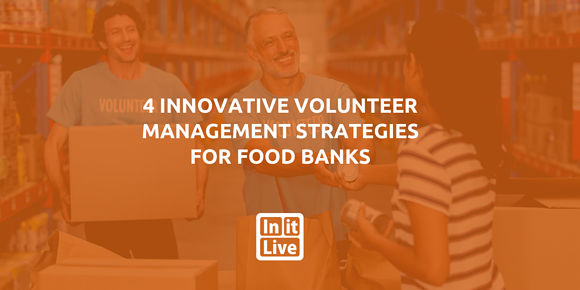 4 Innovative Volunteer Management Strategies For Food banks