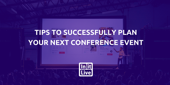 Tips To Successfully Plan Your Next Conference Event