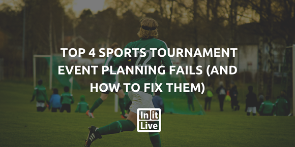 Top 4 Sports Tournament Event Planning Fails (and how to fix them)