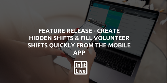 Feature Release - Create Hidden Shifts & Allow Volunteers To Signup For Opportunities & Shifts From The Mobile App
