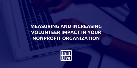 Measuring and Increasing Volunteer Impact In Your Nonprofit Organization