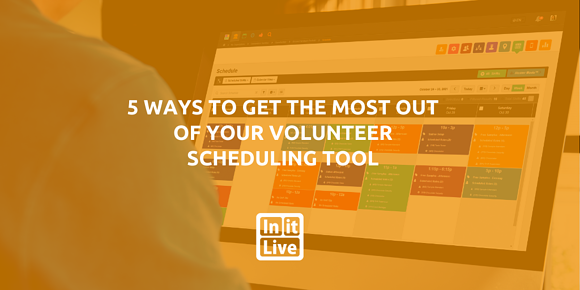 5 Ways To Get The Most Out of Your Volunteer Scheduling Tool