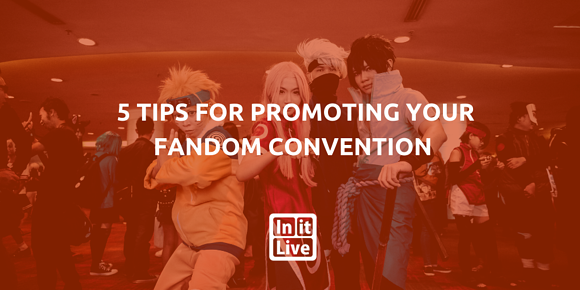 5 Tips For Promoting Your Fandom Convention