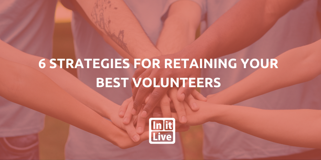 6 Strategies for Retaining Your Best Volunteers