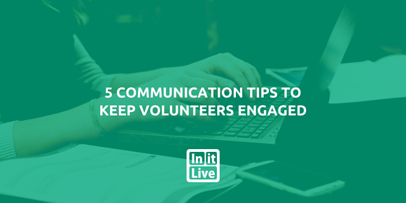 5 Communication Tips To Keep Volunteers Engaged