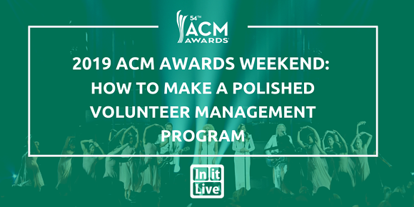 2019 ACM Awards Weekend: How to Make a Polished Volunteer Management Program
