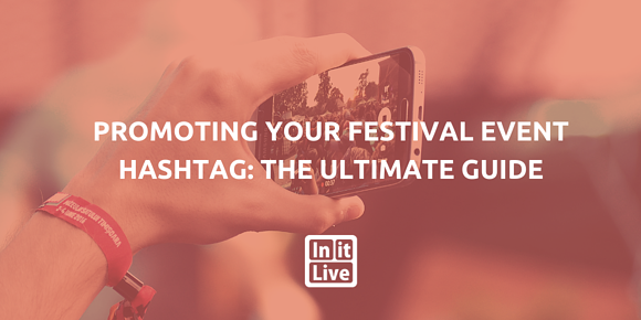 Promoting Your Festival Event Hashtag: The Ultimate Guide