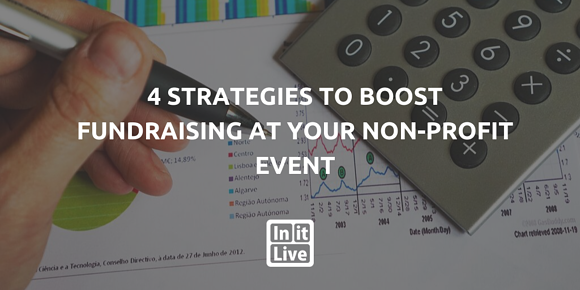 4 Strategies to Boost Fundraising at Your Non-Profit Event