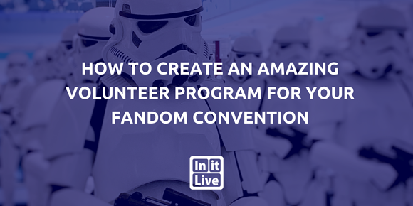 How to Create An Amazing Volunteer Program For your Fandom Convention
