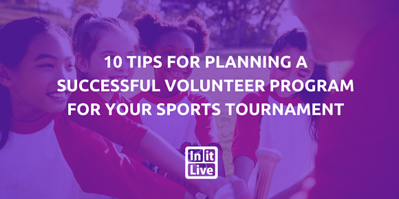 10 Tips For Planning a Successful Volunteer Program For Your Sports Tournament