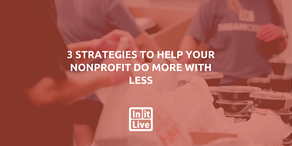 3 Strategies To Help Your Nonprofit Do More With Less